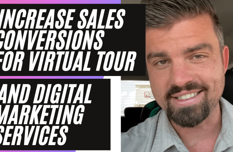 The 3 Things You Need To Increase Sales Conversions For Virtual Tour and Digital Marketing Services