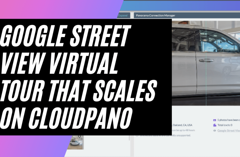 [New GSV Feature] How To Create a Google Street View Virtual Tour That Scales On CloudPano