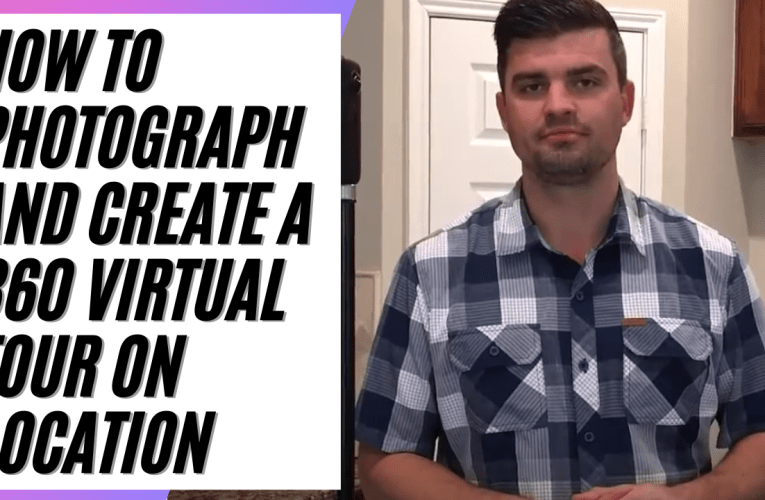 How To Photograph and Create a 360 Virtual Tour On Location