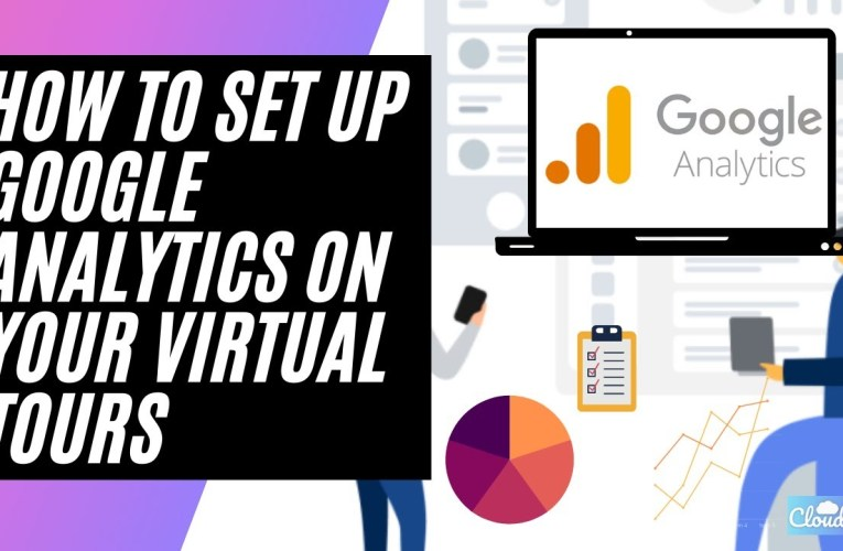 How To Set up Google Analytics On Your Virtual Tours